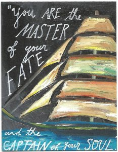 You are the master of your fate and the captain of your soul